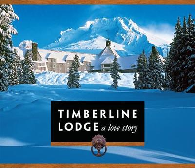 Timberline Lodge: Diamond Jubilee Edition: A Love Story - Tullis, Jon (Editor), and Bacha, Darcy (Photographer), and Becker, Jeff (Photographer)