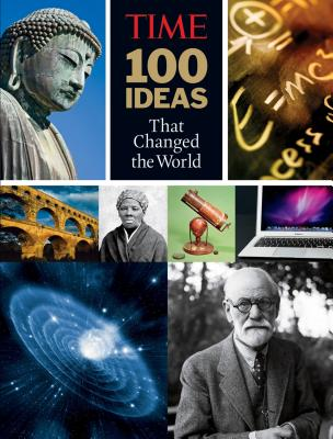 Time: 100 Ideas That Changed the World: History's Greatest Breakthroughs, Inventions, and Theories - Lacayo, Richard (Editor)