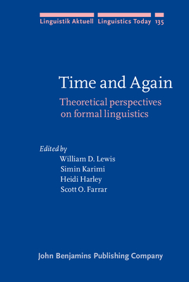Time and Again: Theoretical Prespectives on Formal Linguistics - Lewis, William D. (Editor), and Karimi, Simin (Editor), and Harley, Heidi (Editor)