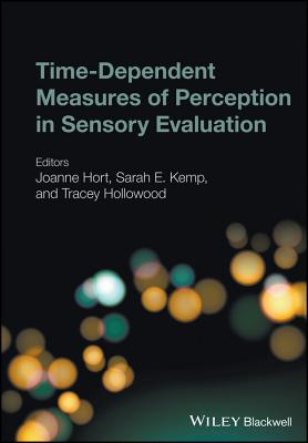 Time-Dependent Measures of Perception in Sensory Evaluation - Hort, Joanne (Editor), and Kemp, Sarah E. (Editor), and Hollowood, Tracey (Editor)