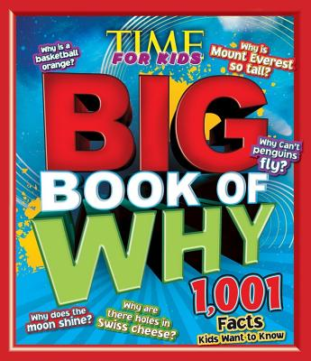 Time for Kids Big Book of Why: 1,001 Facts Kids Want to Know - The Editors of Time for Kids