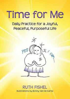 Time for Me: Daily Practice for a Joyful, Peaceful, Purposeful Life - Fishel, Ruth