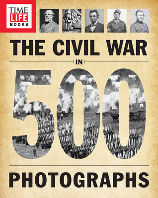 Time-Life the Civil War in 500 Photographs - The Editors of Time-Life