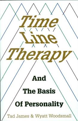 Time Line Therapy and the Basis of Personality - James, Tad, and Woodsmall, Wyatt