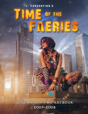 Time of the Faeries: Generation Two Art Book - Corsentino, J