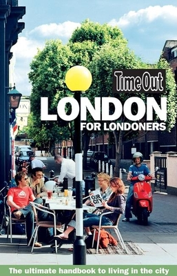 Time Out London for Londoners: The Ultimate Handbook to Living in the City - Guy, Sarah (Editor)