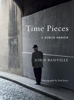 Time Pieces: A Dublin Memoir - Banville, John