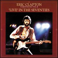 Time Pieces, Vol. 2: Live in the '70s - Eric Clapton