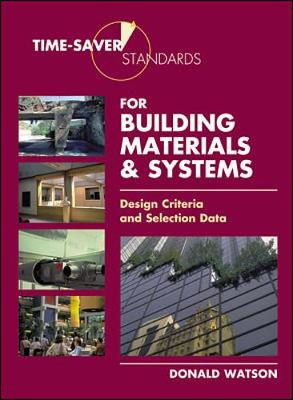 Time-Saver Standards for Building Materials & Systems: Design Criteria and Selection Data - Watson, Donald (Editor)
