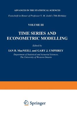 Time Series and Econometric Modelling: Advances in the Statistical Sciences: Festschrift in Honor of Professor V.M. Joshi's 70th Birthday, Volume III - MacNeill, I B (Editor)
