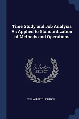 Time Study and Job Analysis as Applied to Standardization of Methods and Operations - Lichtner, William Otto