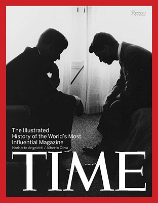 Time: The Illustrated History of the World's Most Influential Magazine - Oliva, Alberto, and Angeletti, Norberto, and Stengel, Rick (Foreword by)