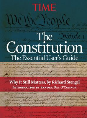 Time: The United States Constitution: The Essential User's Guide - Stengel, Richard, and O'Connor, Sandra Day (Introduction by)