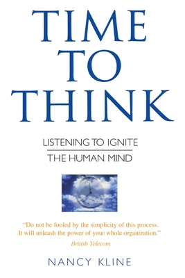 Time to Think: Listening to Ignite the Human Mind - Kline, Nancy