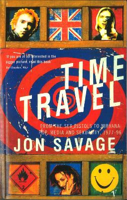 Time Travel: From the Sex Pistols to Nirvana: Pop, Media and Sexuality 1977-96 - Savage, Jon