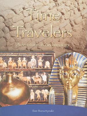 Time Travelers: Adventures in Archaeology - Bursztynski, Sue