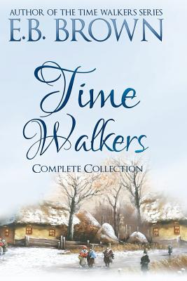 Time Walkers: The Complete Collection - Brown, E B