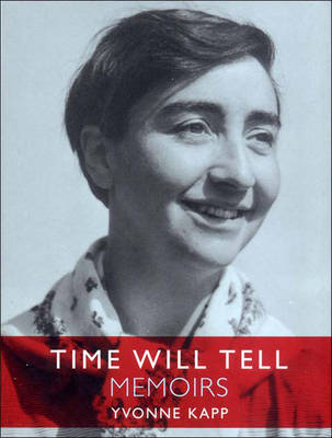 Time Will Tell: Memoirs - Kapp, Yvonne, and Brinson, Charmian (Editor), and Lewis, Betty (Editor)