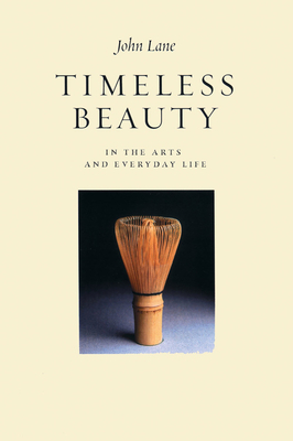 Timeless Beauty: In the Arts and Everyday Life - Lane, John