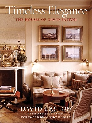 Timeless Elegance: The Houses of David Easton - Easton, David, and Tapert, Annette, and Hadley, Albert (Foreword by)