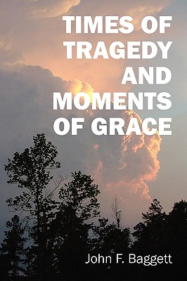Times of Tragedy and Moments of Grace - Baggett, John F