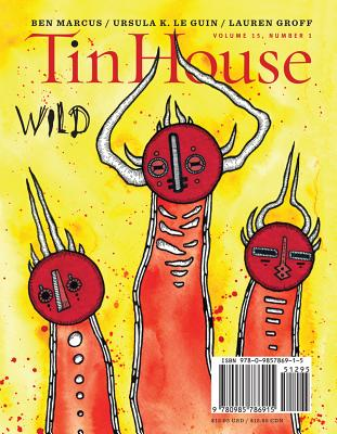Tin House: Wild, Volume 15, Number 1 - McCormack, Win (Editor), and Spillman, Rob (Editor), and MacArthur, Holly (Editor)