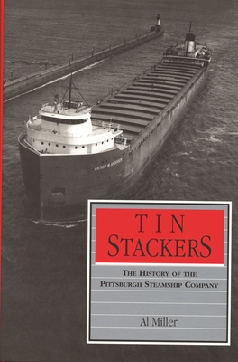 Tin Stackers: The History of the Pittsburgh Steamship Company - Miller, Al