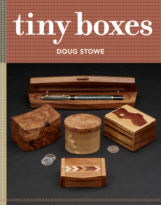 Tiny Boxes: 10 skill-building box projects - Stowe, Doug