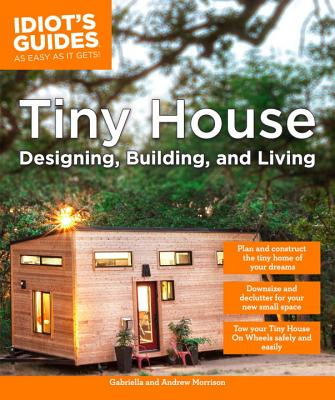 Tiny House Designing, Building, & Living - Morrison, Andrew, and Morrison, Gabriella