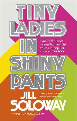 Tiny Ladies in Shiny Pants - Soloway, Jill