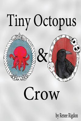 Tiny Octopus and Crow - Rigdon, Renee