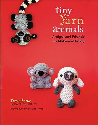 Tiny Yarn Animals: Amigurumi Friends to Make and Enjoy - Snow, Tamie