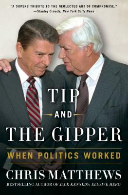Tip and the Gipper: When Politics Worked - Matthews, Chris