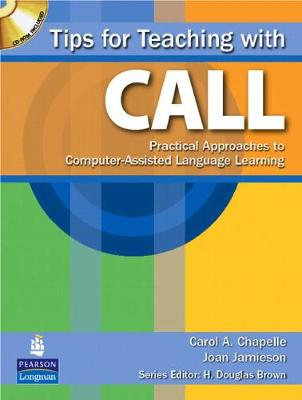 Tips for Teaching with CALL: Practical Approaches to Computer-Assisted Language Learning - Chapelle, Carol, and Jamieson, Joan