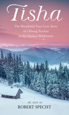 Tisha: The Story of a Young Teacher in the Alaska Wilderness - Specht, Robert