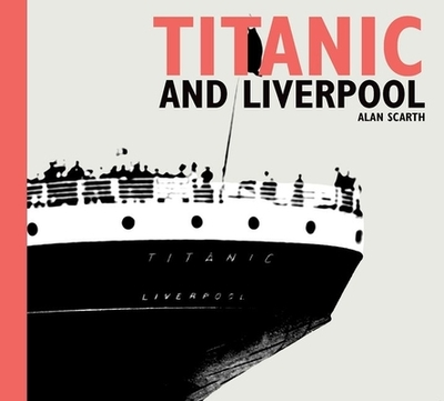 Titanic and Liverpool - Scarth, Alan