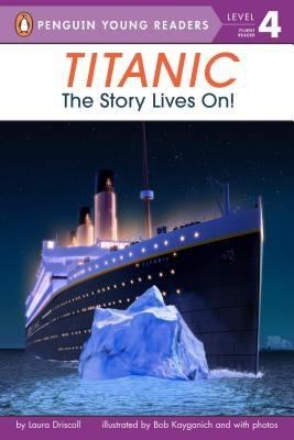 Titanic: The Story Lives On! - Driscoll, Laura