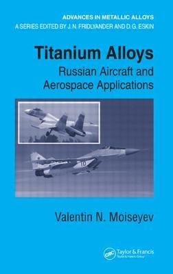 Titanium Alloys: Russian Aircraft and Aerospace Applications - Moiseyev, Valentin N.
