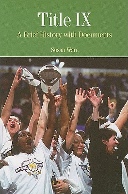 Title IX: A Brief History Wtih Documents - Ware, Susan