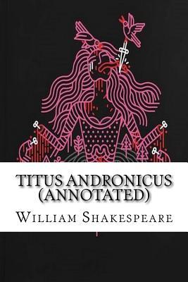 Titus Andronicus (Annotated) - Shakespeare, William