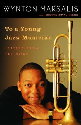 To a Young Jazz Musician: Letters from the Road - Marsalis, Wynton