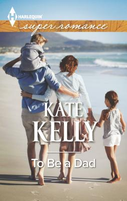 To Be a Dad - Kelly, Kate