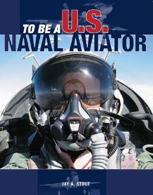 To Be A U.S. Naval Aviator - Stout, Jay A