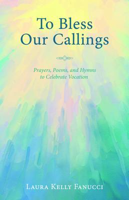 To Bless Our Callings - Fanucci, Laura Kelly