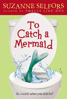 To Catch a Mermaid - Selfors, Suzanne