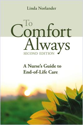 To Comfort Always: A Nurse's Guide to End-Of-Life Care - Norlander, Linda