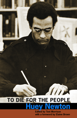 To Die for the People: The Writings of Huey P. Newton - Newton, Huey, and Morrison, Toni (Editor), and Brown, Elaine (Introduction by)