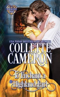 To Enchant a Highland Earl: Scottish Highlander Historical Romance - Cameron, Collette