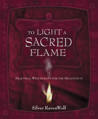 To Light a Sacred Flame: Practical Witchcraft for the Millennium - RavenWolf, Silver
