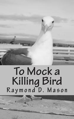 To Mock a Killing Bird - Mason, Raymond D
